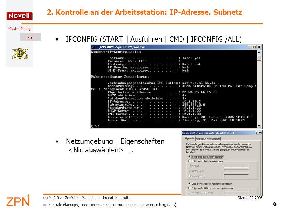 © Zentrale Planungsgruppe Netze am Kultusministerium Baden-Württemberg (ZPN) Musterlösung Stand: 02.2005 6 (c) M. Stütz - ZenWorks Workstation-Import:
