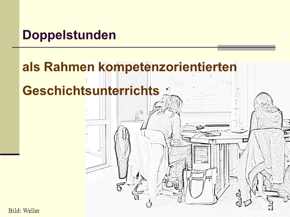 1 Doppelstunden als Rahmen kompetenzorientierten Geschichtsunterrichts Bild: Weller