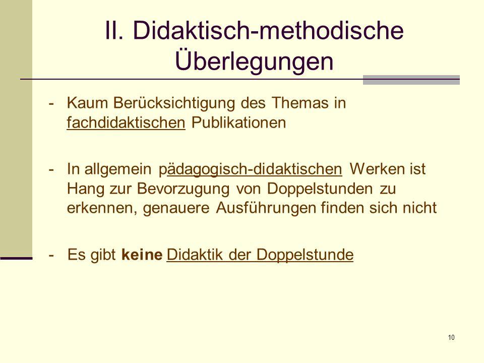 10 II. Didaktisch-methodische Überlegungen -Kaum Berücksichtigung des Themas in fachdidaktischen Publikationen -In allgemein pädagogisch-didaktischen