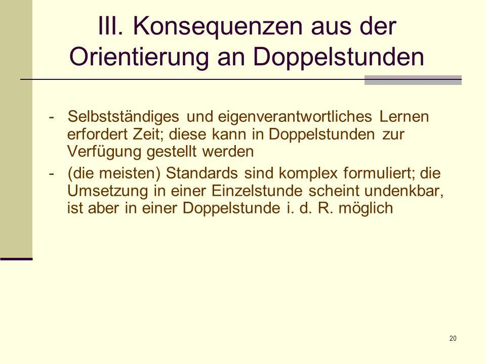 20 III. Konsequenzen aus der Orientierung an Doppelstunden - Selbstständiges und eigenverantwortliches Lernen erfordert Zeit; diese kann in Doppelstun
