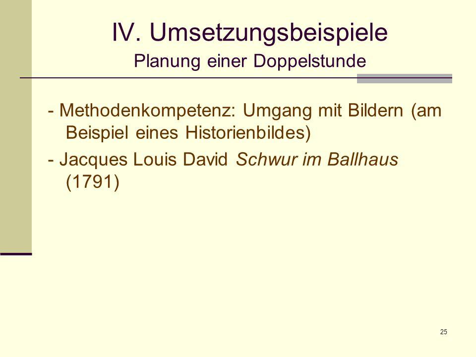 25 IV. Umsetzungsbeispiele Planung einer Doppelstunde - Methodenkompetenz: Umgang mit Bildern (am Beispiel eines Historienbildes) - Jacques Louis Davi