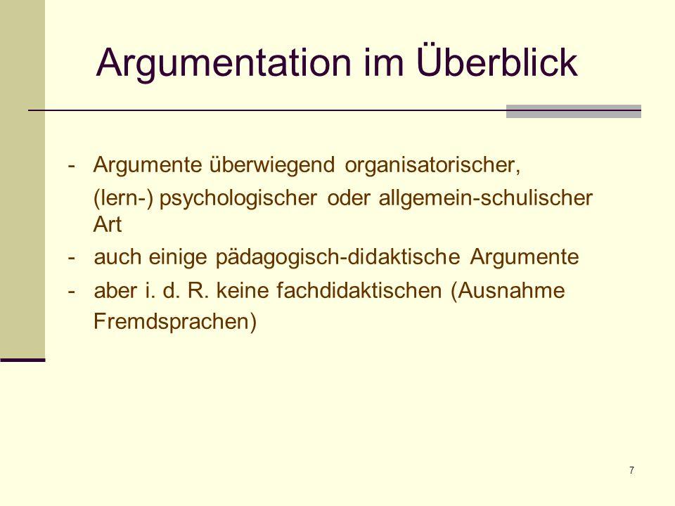 7 Argumentation im Überblick -Argumente überwiegend organisatorischer, (lern-) psychologischer oder allgemein-schulischer Art - auch einige pädagogisc