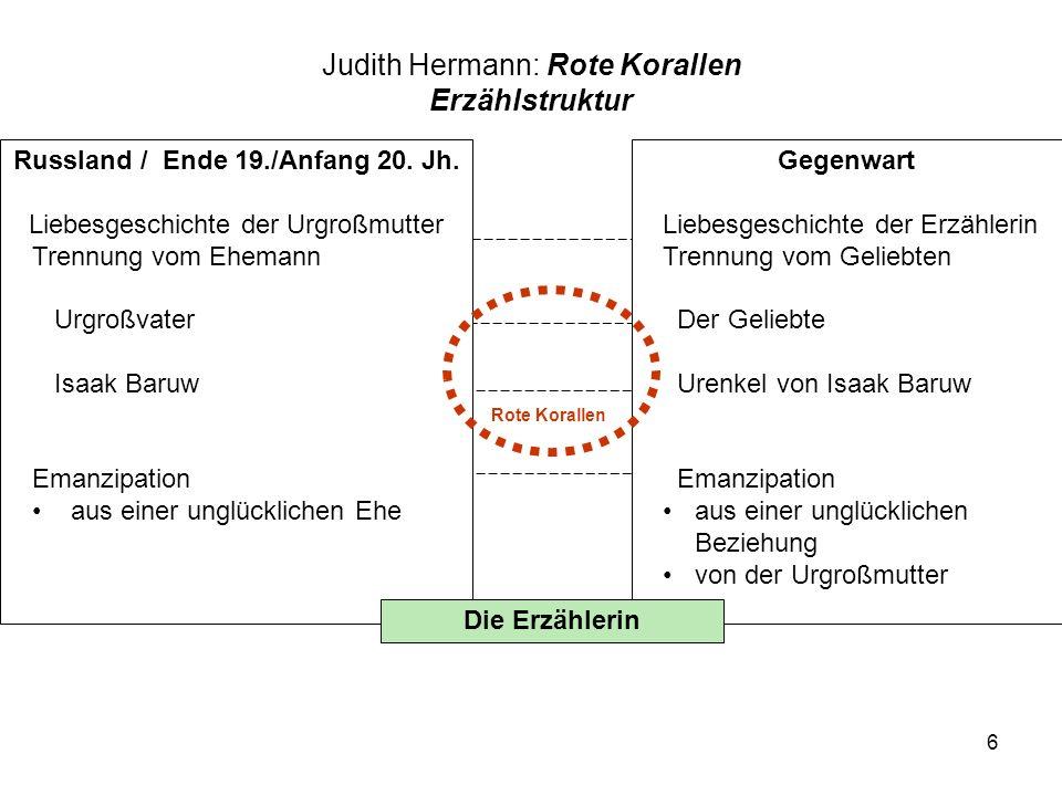 6 Judith Hermann: Rote Korallen Erzählstruktur Russland / Ende 19./Anfang 20. Jh. Liebesgeschichte der Urgroßmutter Trennung vom Ehemann Urgroßvater I