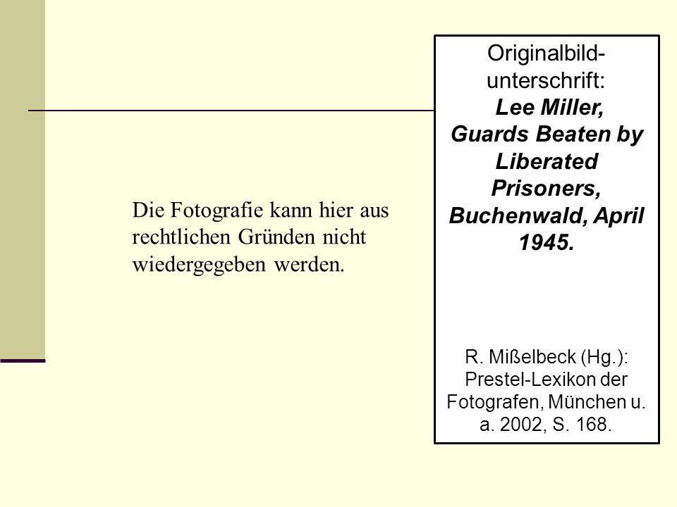Originalbild- unterschrift: Lee Miller, Guards Beaten by Liberated Prisoners, Buchenwald, April 1945. R. Mißelbeck (Hg.): Prestel-Lexikon der Fotograf
