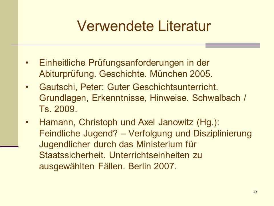 39 Verwendete Literatur Einheitliche Prüfungsanforderungen in der Abiturprüfung. Geschichte. München 2005. Gautschi, Peter: Guter Geschichtsunterricht