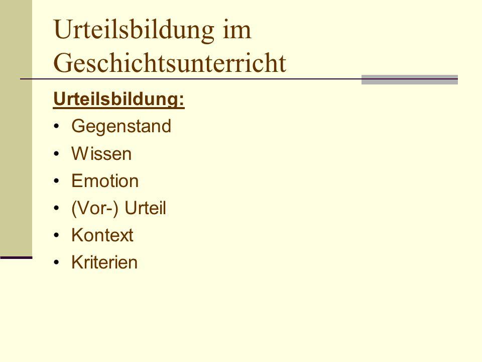 Urteilsbildung im Geschichtsunterricht Urteilsbildung: Gegenstand Wissen Emotion (Vor-) Urteil Kontext Kriterien