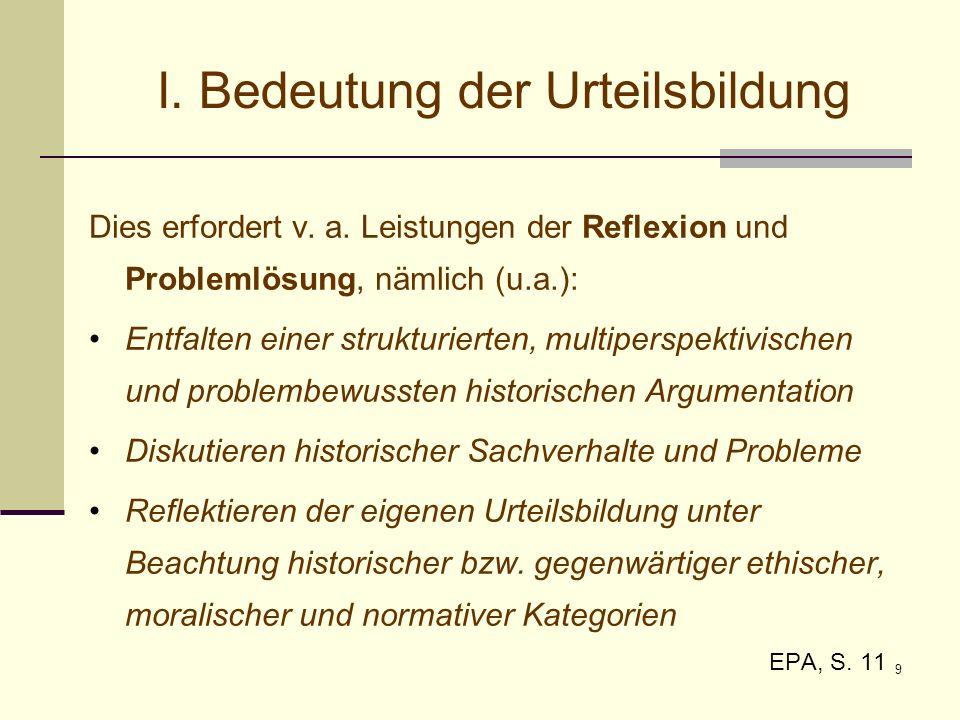 9 I. Bedeutung der Urteilsbildung Dies erfordert v. a. Leistungen der Reflexion und Problemlösung, nämlich (u.a.): Entfalten einer strukturierten, mul