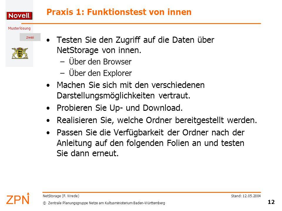 © Zentrale Planungsgruppe Netze am Kultusministerium Baden-Württemberg Musterlösung Stand: 12.05.2004 12 NetStorage (F. Wrede) Praxis 1: Funktionstest