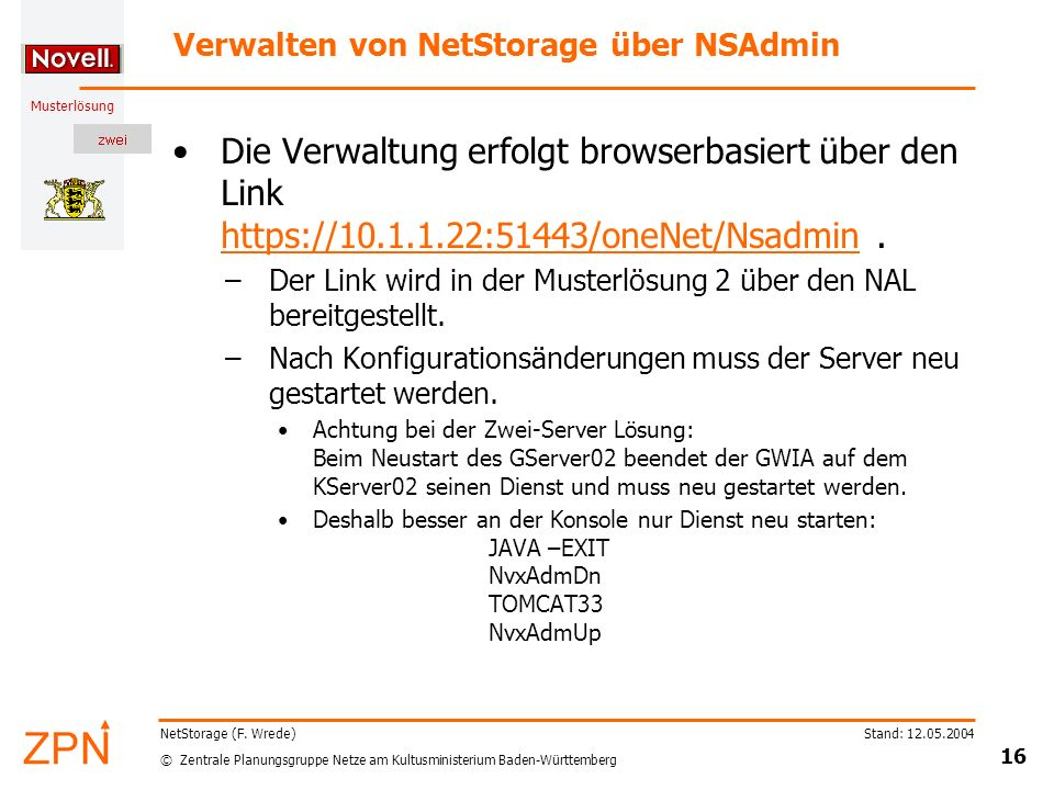 © Zentrale Planungsgruppe Netze am Kultusministerium Baden-Württemberg Musterlösung Stand: 12.05.2004 16 NetStorage (F. Wrede) Verwalten von NetStorag