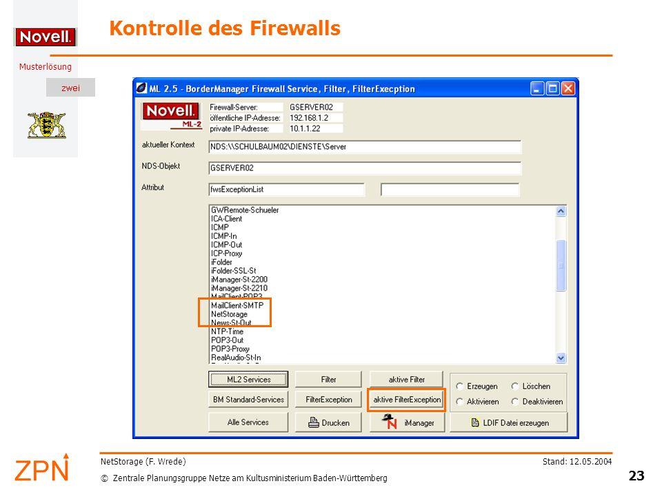 © Zentrale Planungsgruppe Netze am Kultusministerium Baden-Württemberg Musterlösung Stand: 12.05.2004 23 NetStorage (F. Wrede) Kontrolle des Firewalls