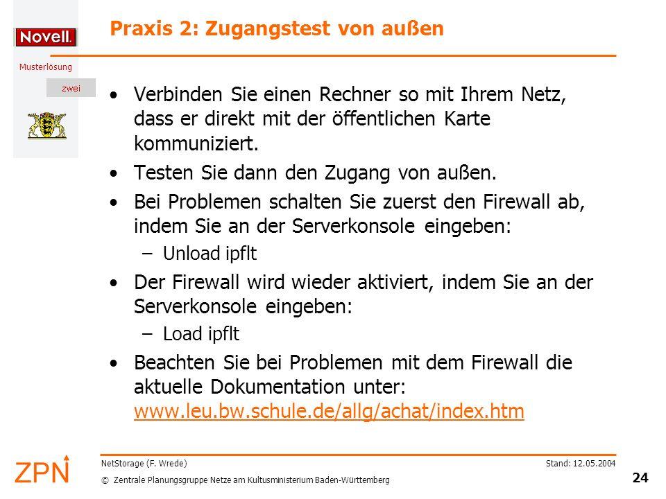 © Zentrale Planungsgruppe Netze am Kultusministerium Baden-Württemberg Musterlösung Stand: 12.05.2004 24 NetStorage (F. Wrede) Praxis 2: Zugangstest v