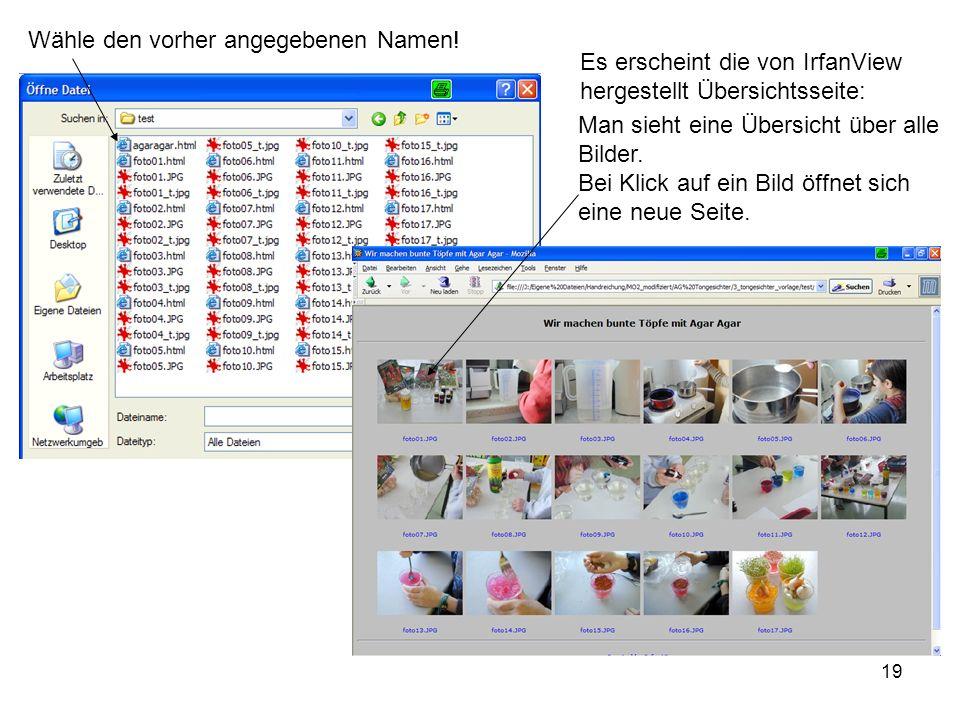 19 Wähle den vorher angegebenen Namen! Es erscheint die von IrfanView hergestellt Übersichtsseite: Man sieht eine Übersicht über alle Bilder. Bei Klic