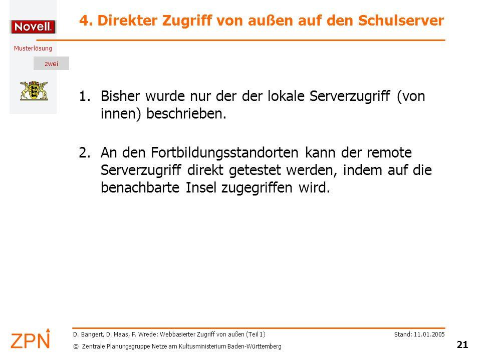 © Zentrale Planungsgruppe Netze am Kultusministerium Baden-Württemberg Musterlösung Stand: 11.01.2005 21 D. Bangert, D. Maas, F. Wrede: Webbasierter Z
