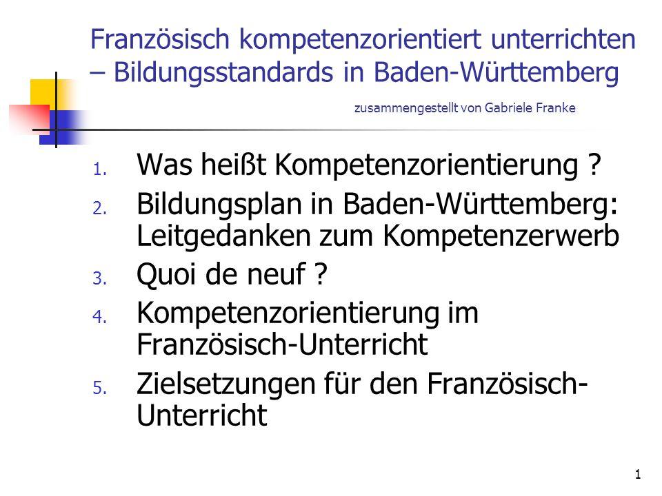 1 Französisch kompetenzorientiert unterrichten – Bildungsstandards in Baden-Württemberg zusammengestellt von Gabriele Franke 1. Was heißt Kompetenzori