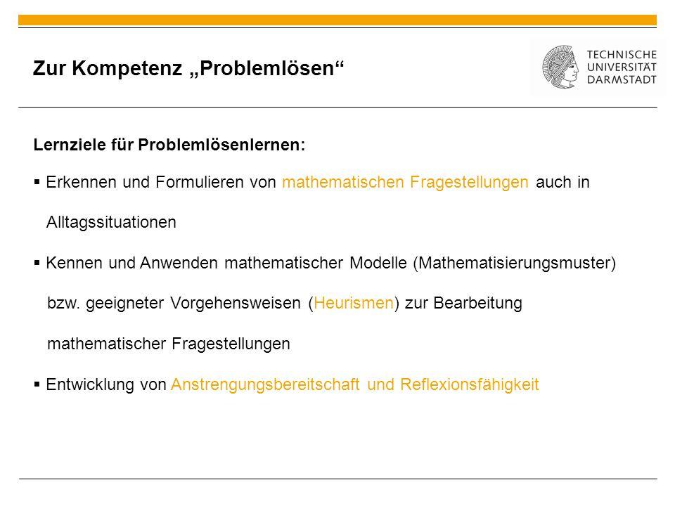 Lernziele für Problemlösenlernen: Erkennen und Formulieren von mathematischen Fragestellungen auch in Alltagssituationen Kennen und Anwenden mathemati