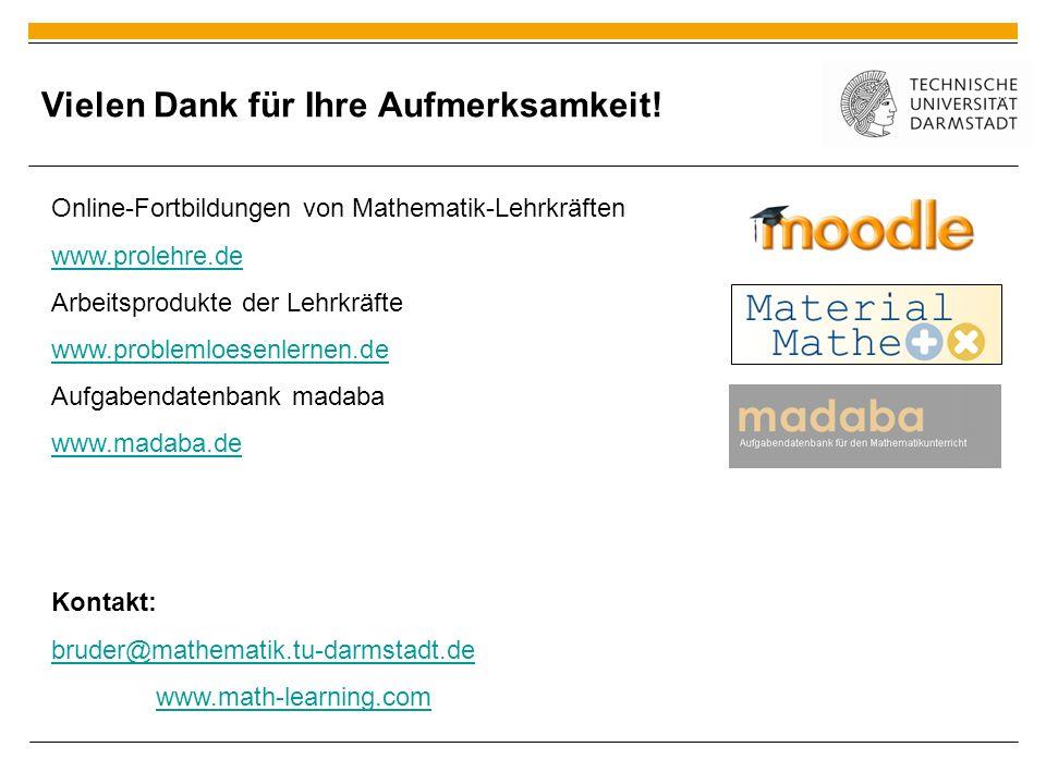 Vielen Dank für Ihre Aufmerksamkeit! Online-Fortbildungen von Mathematik-Lehrkräften www.prolehre.de Arbeitsprodukte der Lehrkräfte www.problemloesenl