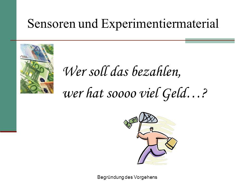 Sensoren und Experimentiermaterial Wer soll das bezahlen, wer hat soooo viel Geld….