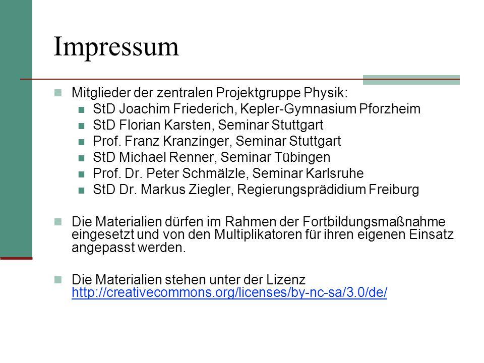 Impressum Mitglieder der zentralen Projektgruppe Physik: StD Joachim Friederich, Kepler-Gymnasium Pforzheim StD Florian Karsten, Seminar Stuttgart Pro