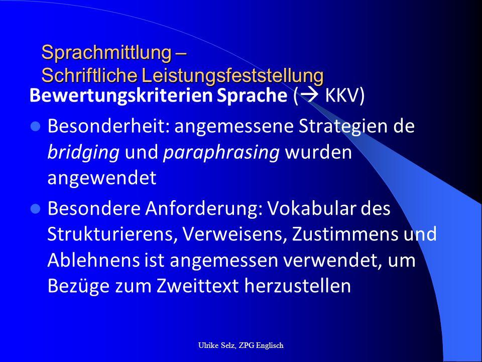 Sprachmittlung – Schriftliche Leistungsfeststellung Ulrike Selz, ZPG Englisch Anforderungen an die Texte Inhaltlich bekannt Kein zweisprachiges Wörterbuch!!.