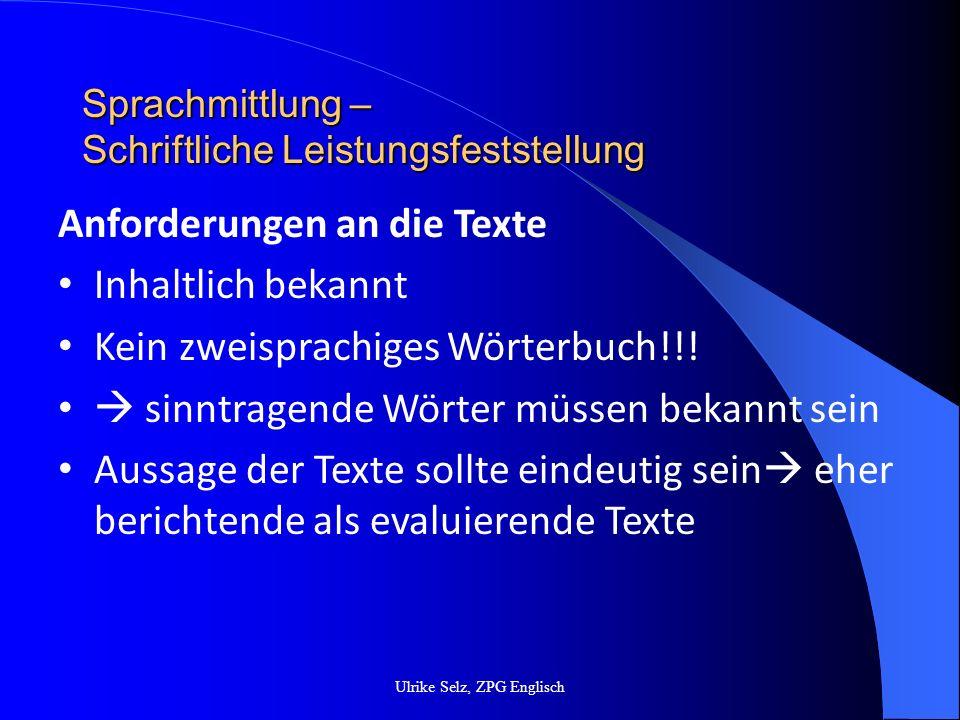 Sprachmittlung – Schriftliche Leistungsfeststellung Ulrike Selz, ZPG Englisch Anforderungen an die Texte Inhaltlich bekannt Kein zweisprachiges Wörter
