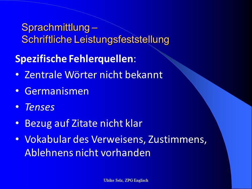 Sprachmittlung – Schriftliche Leistungsfeststellung Ulrike Selz, ZPG Englisch Spezifische Fehlerquellen: Zentrale Wörter nicht bekannt Germanismen Ten