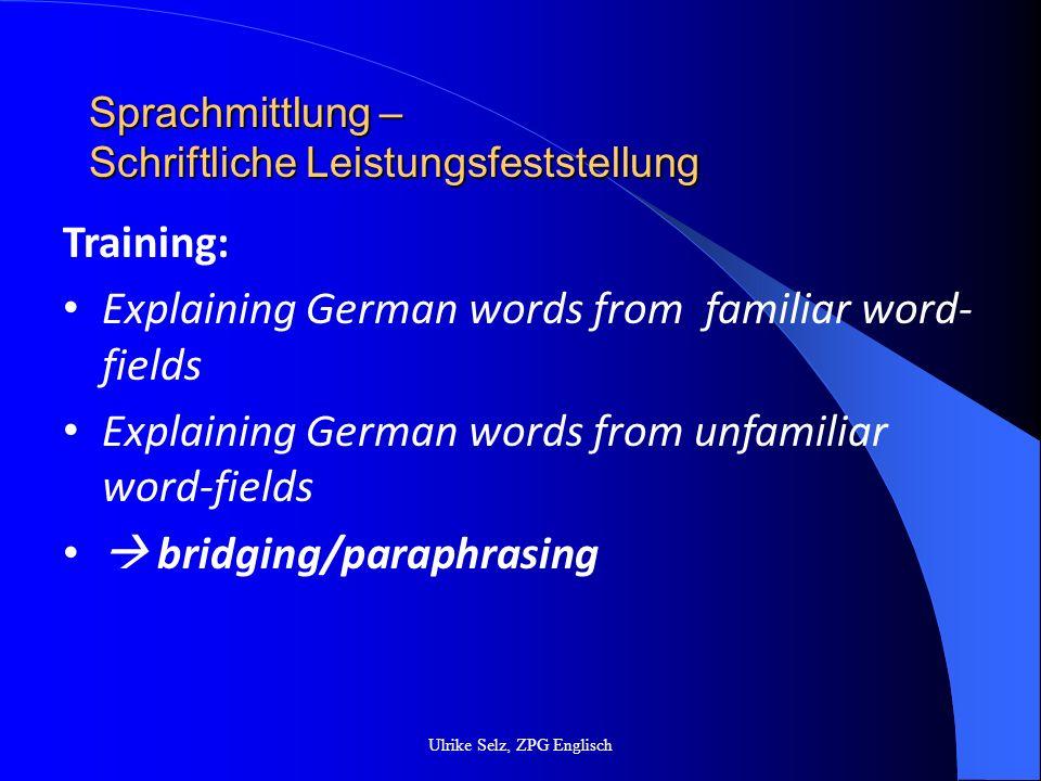 Sprachmittlung – Schriftliche Leistungsfeststellung Ulrike Selz, ZPG Englisch Training: Note-making Structuring/re-structuring information Condensing information 1st draft Correcting, re-writing summary writing