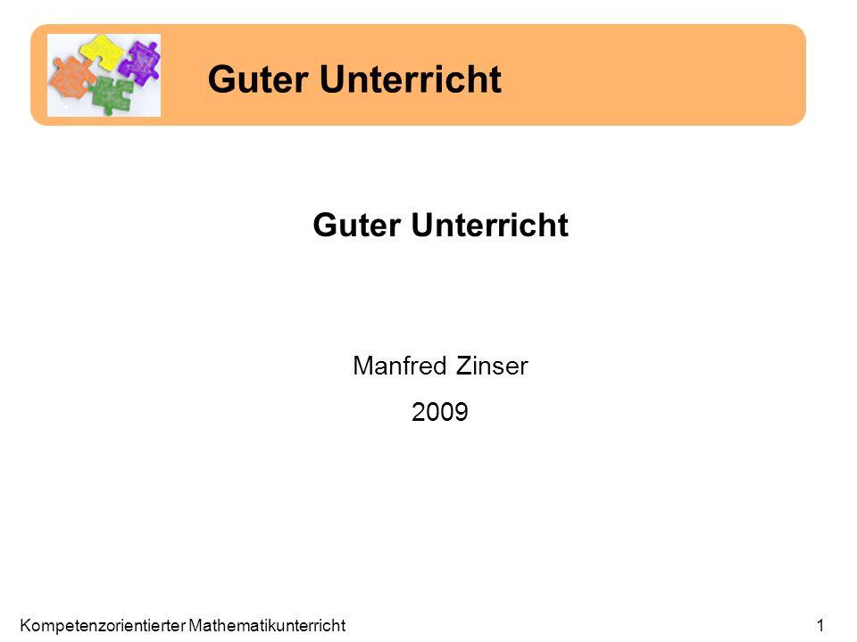 1 Guter Unterricht Manfred Zinser 2009 Guter Unterricht Kompetenzorientierter Mathematikunterricht
