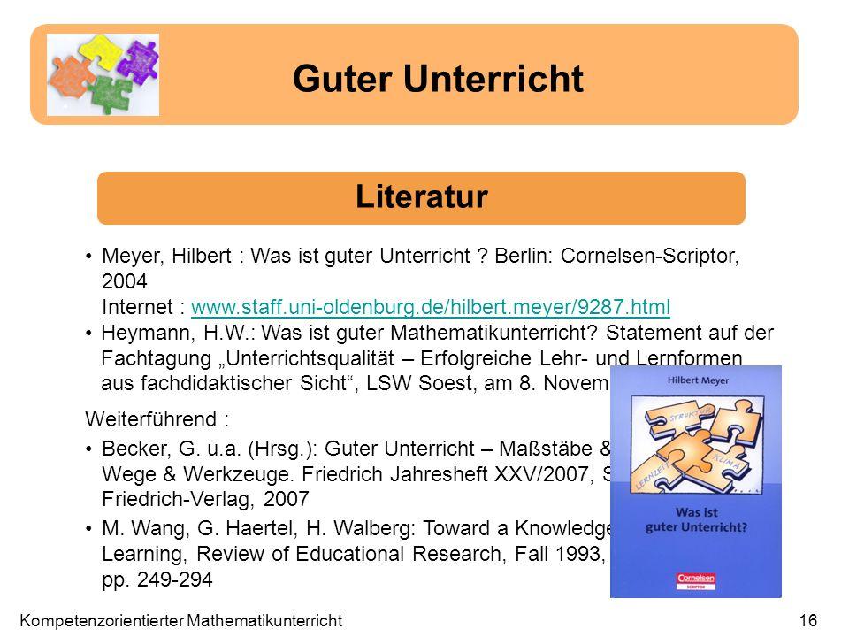 Meyer, Hilbert : Was ist guter Unterricht ? Berlin: Cornelsen-Scriptor, 2004 Internet : www.staff.uni-oldenburg.de/hilbert.meyer/9287.htmlwww.staff.un