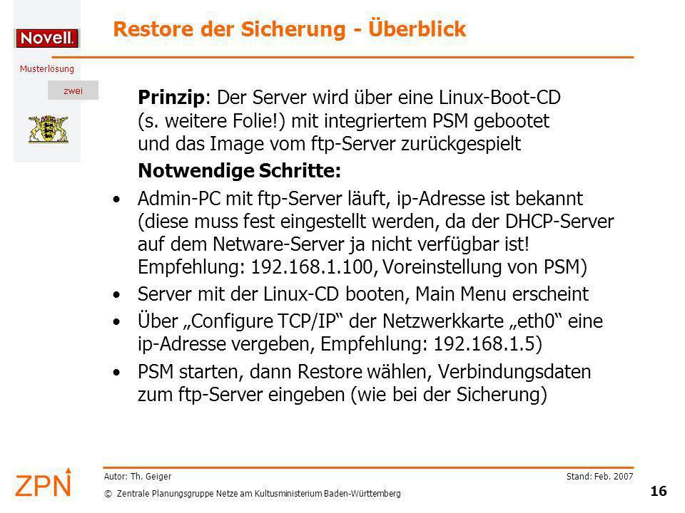 © Zentrale Planungsgruppe Netze am Kultusministerium Baden-Württemberg Musterlösung Stand: Feb. 2007 16 Autor: Th. Geiger Restore der Sicherung - Über