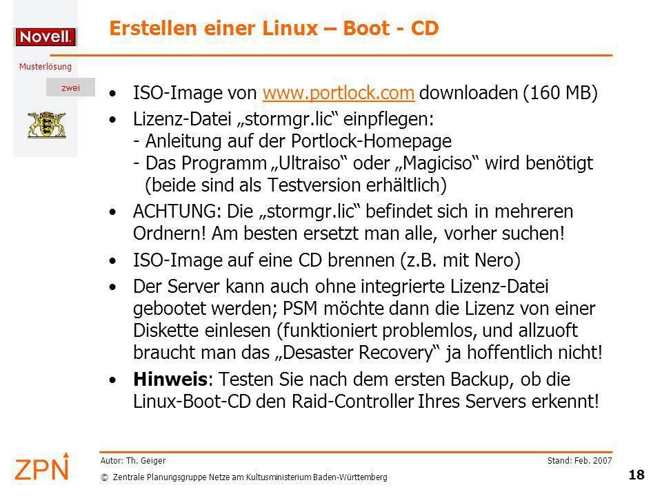 © Zentrale Planungsgruppe Netze am Kultusministerium Baden-Württemberg Musterlösung Stand: Feb. 2007 18 Autor: Th. Geiger Erstellen einer Linux – Boot