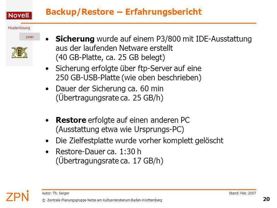 © Zentrale Planungsgruppe Netze am Kultusministerium Baden-Württemberg Musterlösung Stand: Feb. 2007 20 Autor: Th. Geiger Backup/Restore – Erfahrungsb