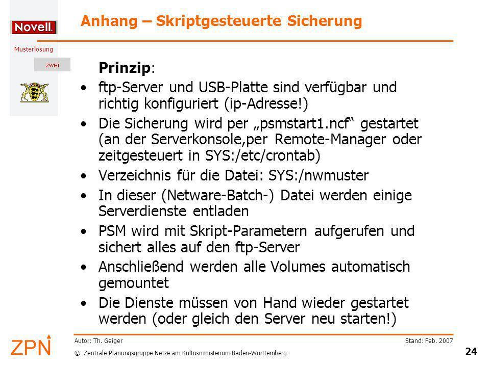 © Zentrale Planungsgruppe Netze am Kultusministerium Baden-Württemberg Musterlösung Stand: Feb. 2007 24 Autor: Th. Geiger Anhang – Skriptgesteuerte Si