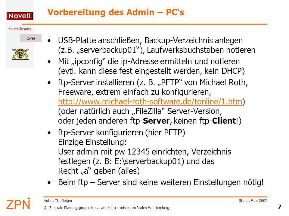 © Zentrale Planungsgruppe Netze am Kultusministerium Baden-Württemberg Musterlösung Stand: Feb. 2007 7 Autor: Th. Geiger Vorbereitung des Admin – PCs