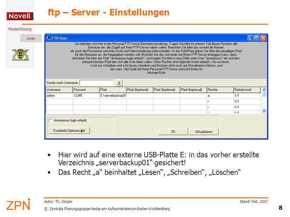 © Zentrale Planungsgruppe Netze am Kultusministerium Baden-Württemberg Musterlösung Stand: Feb. 2007 8 Autor: Th. Geiger ftp – Server - Einstellungen