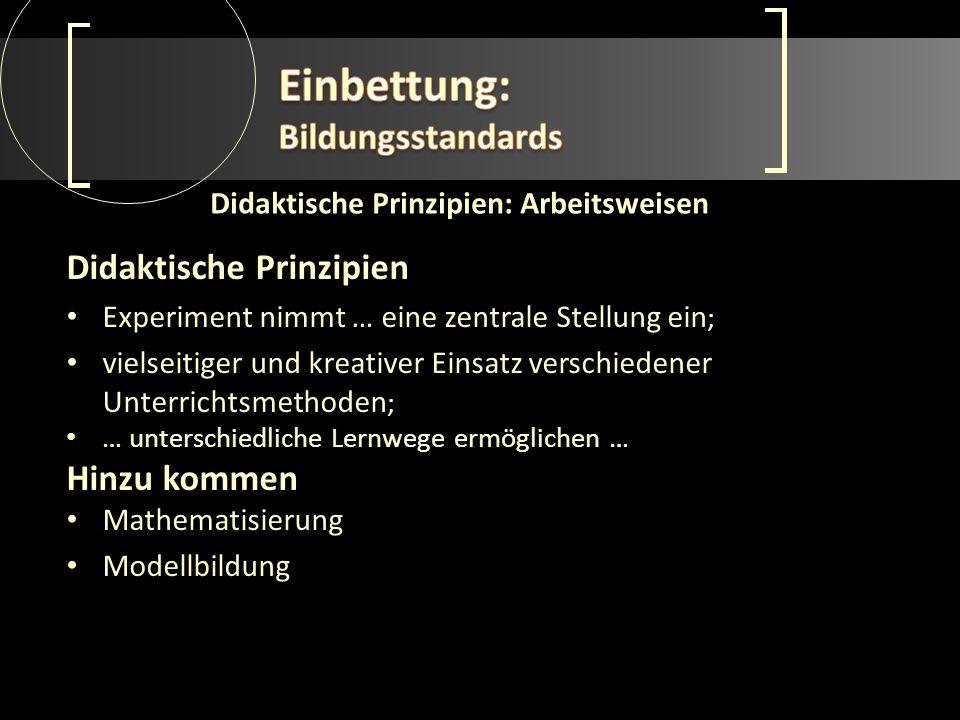 Didaktische Prinzipien: Arbeitsweisen Didaktische Prinzipien Experiment nimmt … eine zentrale Stellung ein ; vielseitiger und kreativer Einsatz versch