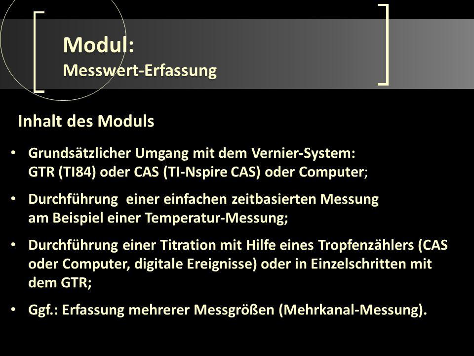 Modul: Messwert-Erfassung Grundsätzlicher Umgang mit dem Vernier-System: GTR (TI84) oder CAS (TI-Nspire CAS) oder Computer; Durchführung einer einfach