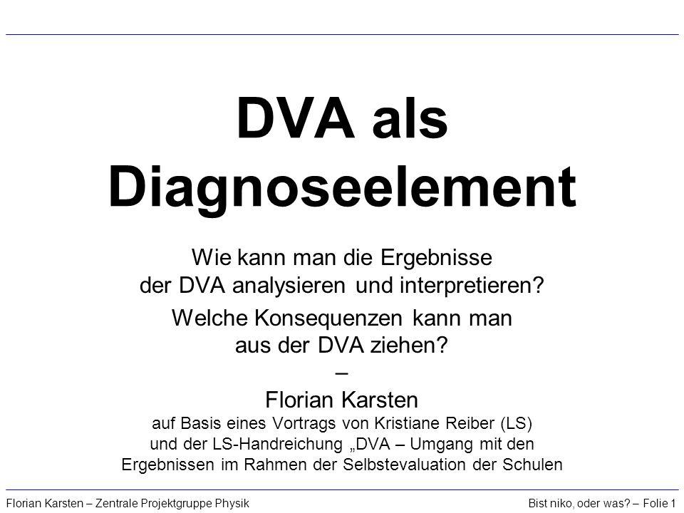 Bist niko, oder was? – Folie 1Florian Karsten – Zentrale Projektgruppe Physik DVA als Diagnoseelement Wie kann man die Ergebnisse der DVA analysieren