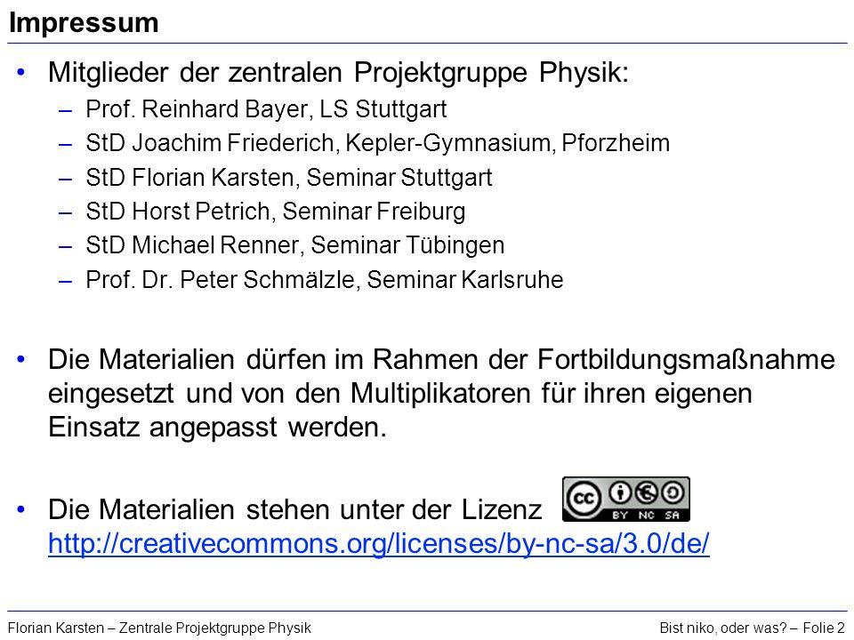 Bist niko, oder was? – Folie 2Florian Karsten – Zentrale Projektgruppe Physik Impressum Mitglieder der zentralen Projektgruppe Physik: –Prof. Reinhard