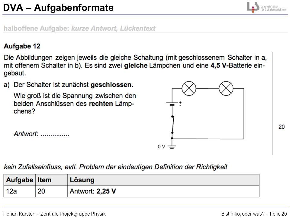 Bist niko, oder was? – Folie 20Florian Karsten – Zentrale Projektgruppe Physik DVA – Aufgabenformate