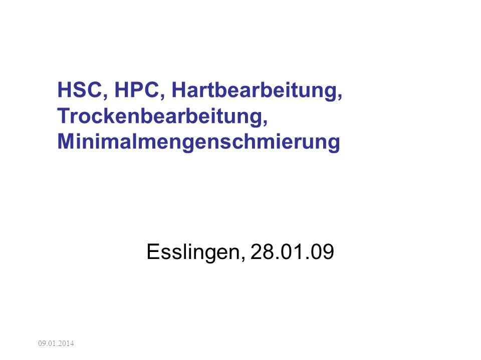 09.01.2014 HSC, HPC, Hartbearbeitung, Trockenbearbeitung, Minimalmengenschmierung Esslingen, 28.01.09