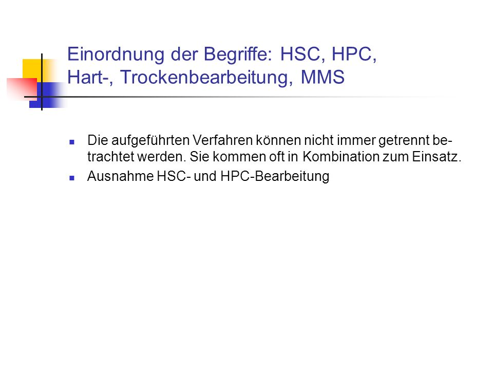 Einordnung der Begriffe: HSC, HPC, Hart-, Trockenbearbeitung, MMS Die aufgeführten Verfahren können nicht immer getrennt be- trachtet werden. Sie komm