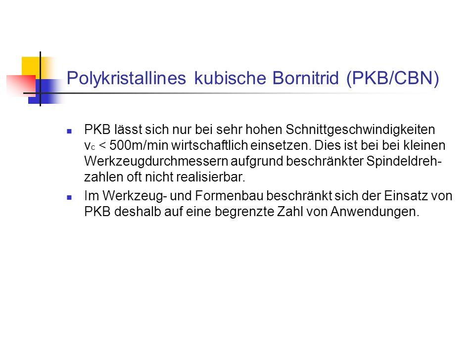 Polykristallines kubische Bornitrid (PKB/CBN) PKB lässt sich nur bei sehr hohen Schnittgeschwindigkeiten v c < 500m/min wirtschaftlich einsetzen. Dies