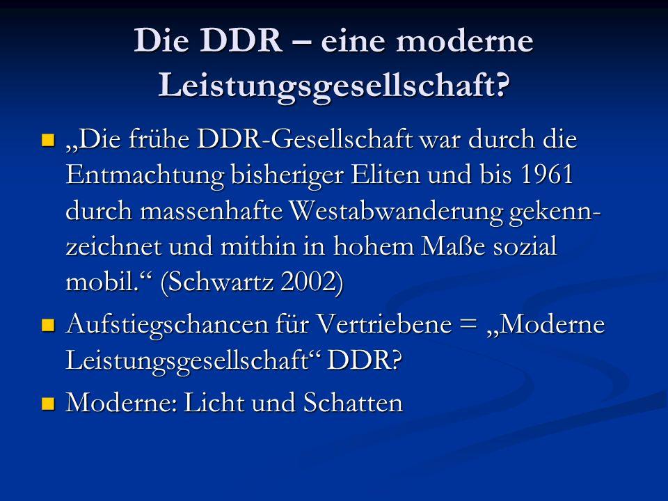 Die DDR – eine moderne Leistungsgesellschaft? Die frühe DDR-Gesellschaft war durch die Entmachtung bisheriger Eliten und bis 1961 durch massenhafte We