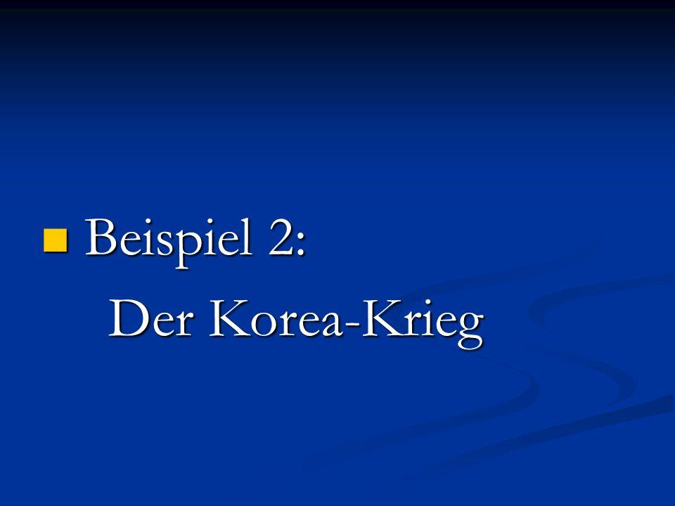 Beispiel 2: Beispiel 2: Der Korea-Krieg
