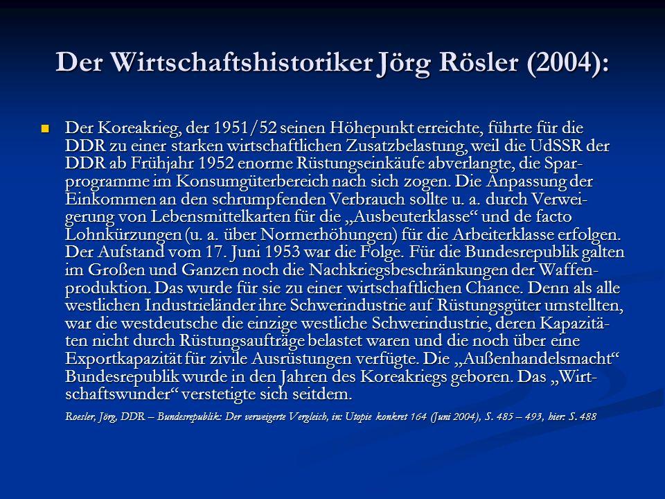Der Wirtschaftshistoriker Jörg Rösler (2004): Der Koreakrieg, der 1951/52 seinen Höhepunkt erreichte, führte für die DDR zu einer starken wirtschaftli