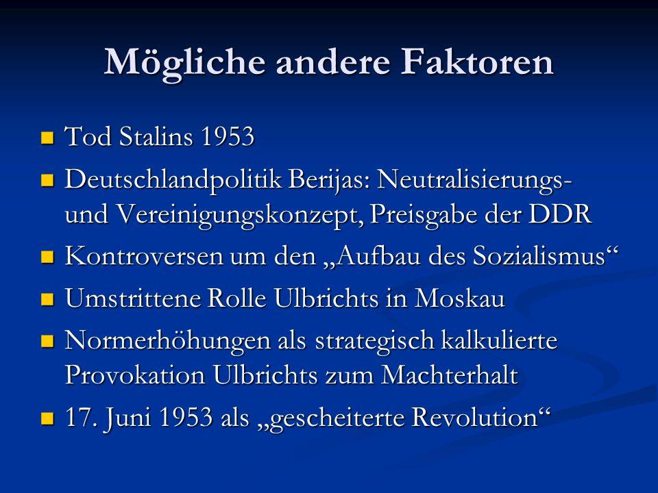 Mögliche andere Faktoren Tod Stalins 1953 Tod Stalins 1953 Deutschlandpolitik Berijas: Neutralisierungs- und Vereinigungskonzept, Preisgabe der DDR De