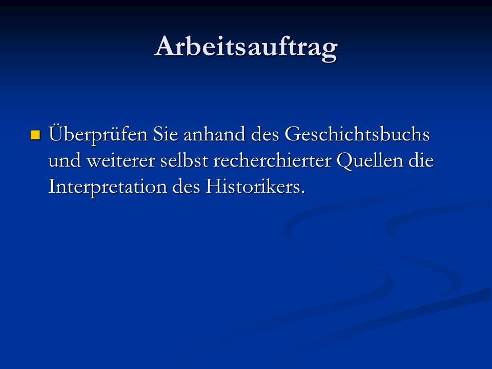Arbeitsauftrag Überprüfen Sie anhand des Geschichtsbuchs und weiterer selbst recherchierter Quellen die Interpretation des Historikers. Überprüfen Sie