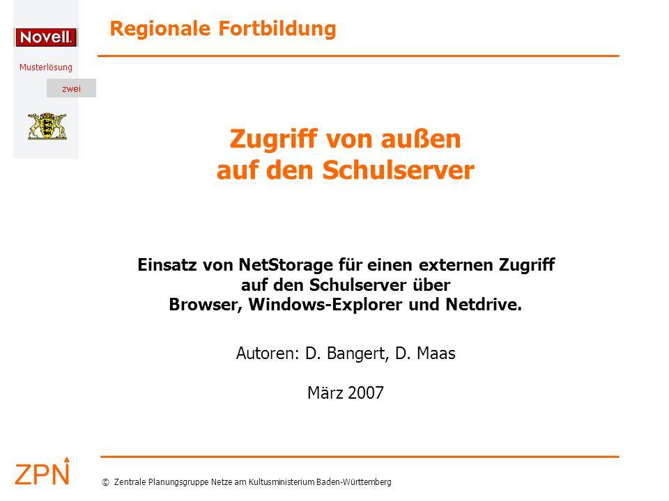 Musterlösung Regionale Fortbildung © Zentrale Planungsgruppe Netze am Kultusministerium Baden-Württemberg Musterlösung Zugriff von außen auf den Schulserver Einsatz von NetStorage für einen externen Zugriff auf den Schulserver über Browser, Windows-Explorer und Netdrive.