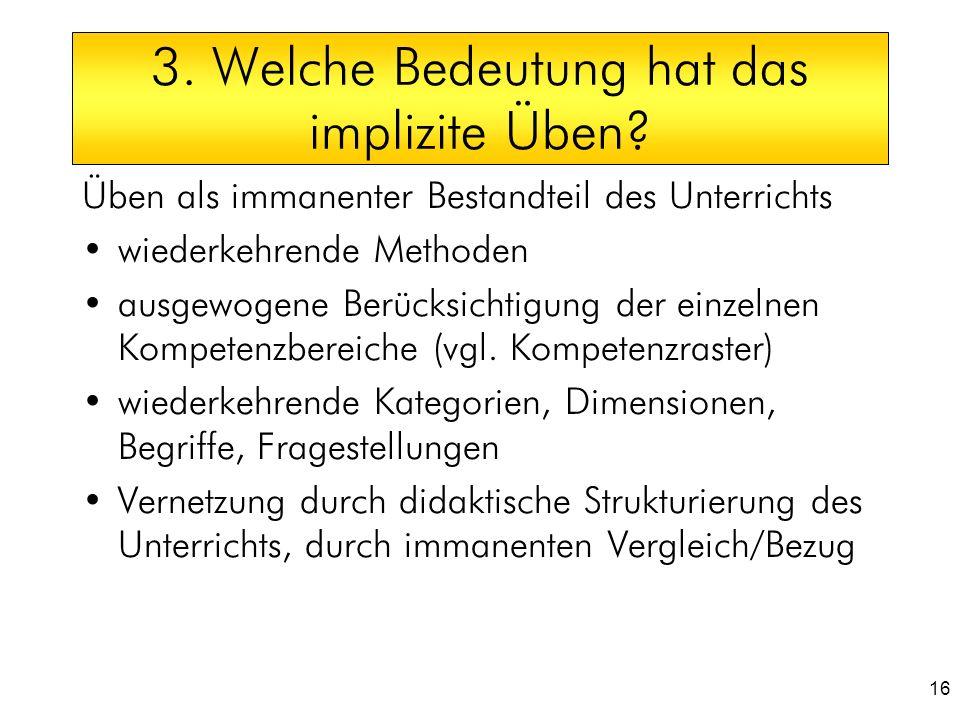 16 3. Welche Bedeutung hat das implizite Üben? Üben als immanenter Bestandteil des Unterrichts wiederkehrende Methoden ausgewogene Berücksichtigung de