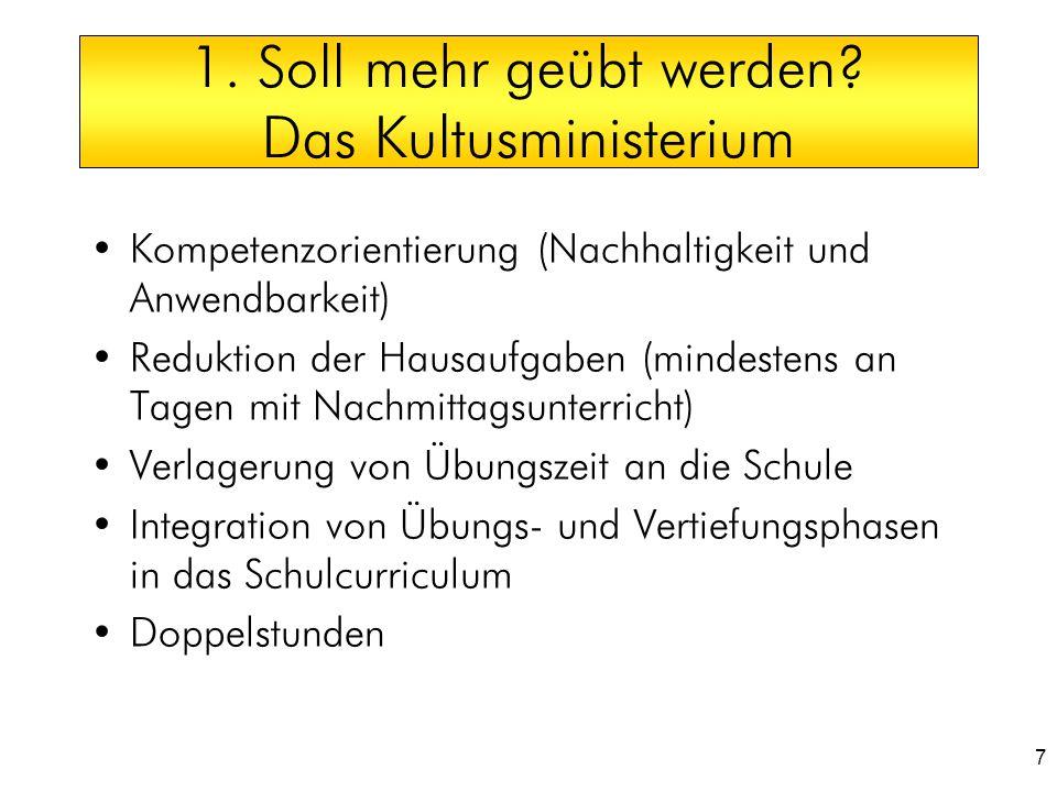 7 1. Soll mehr geübt werden? Das Kultusministerium Kompetenzorientierung (Nachhaltigkeit und Anwendbarkeit) Reduktion der Hausaufgaben (mindestens an